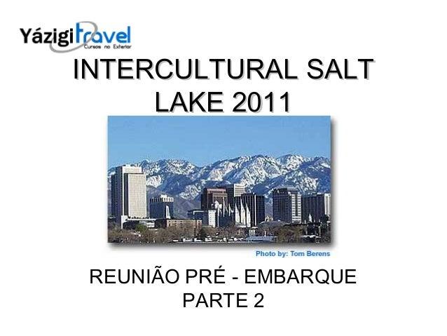INTERCULTURAL SALTINTERCULTURAL SALT LAKE 2011LAKE 2011 REUNIÃO PRÉ - EMBARQUE PARTE 2