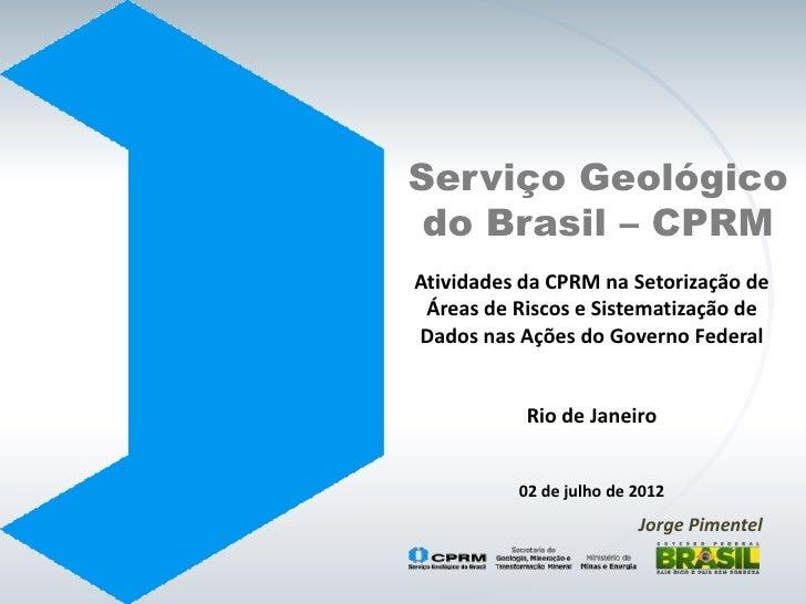 Serviço Geológico do Brasil – CPRMAtividades da CPRM na Setorização de Áreas de Riscos e Sistematização deDados nas Ações ...