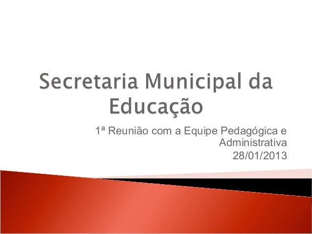 1ª Reunião com a Equipe Pedagógica e                       Administrativa                          28/01/2013