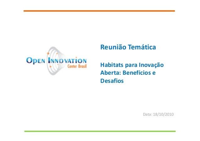 Reunião Temática Habitats para Inovação Aberta: Benefícios eAberta: Benefícios e Desafios Data: 18/10/2010