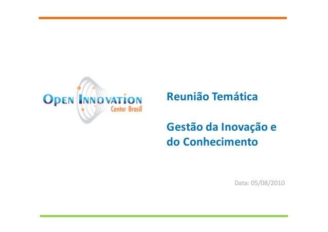Reunião Temática Gestão da Inovação e do Conhecimento Data: 05/08/2010