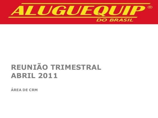 REUNIÃO TRIMESTRAL ABRIL 2011 ÁREA DE CRM