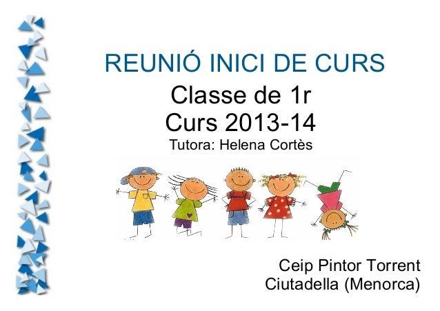 REUNIÓ INICI DE CURS Classe de 1r Curs 2013-14 Tutora: Helena Cortès Ceip Pintor Torrent Ciutadella (Menorca)