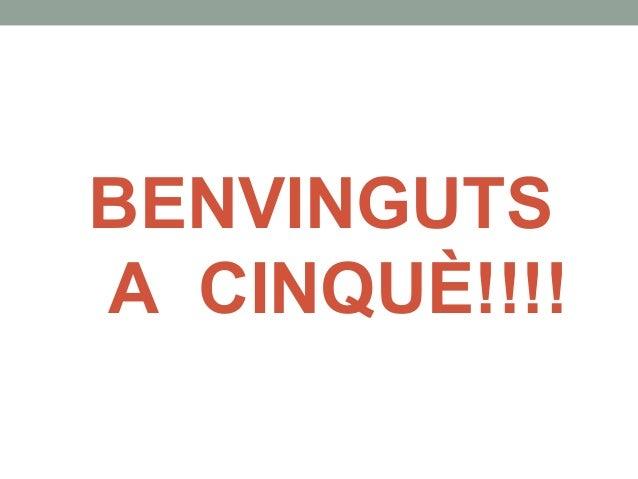 BENVINGUTS  A CINQUÈ!!!!