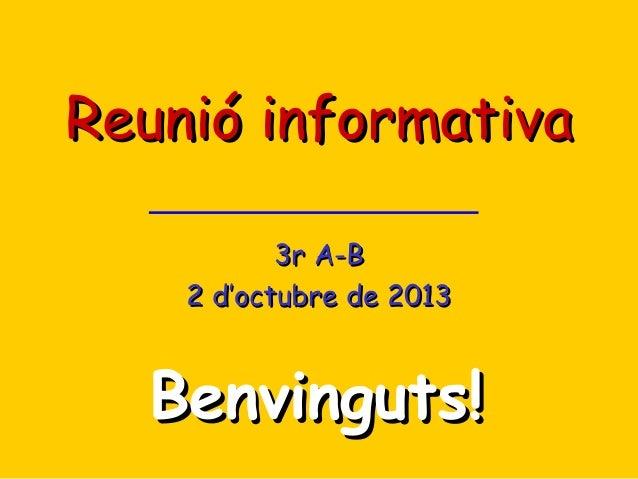 Reunió informativa 3r A-B 2 d'octubre de 2013  Benvinguts!