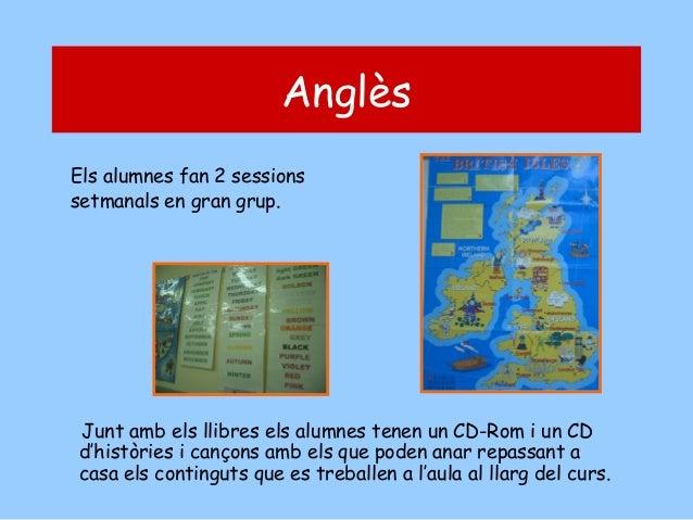 Anglès Els alumnes fan 2 sessions setmanals en gran grup.  Junt amb els llibres els alumnes tenen un CD-Rom i un CD d'hist...