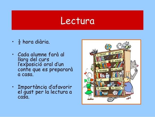 Lectura • ½ hora diària. • Cada alumne farà al llarg del curs l'exposició oral d'un conte que es prepararà a casa. • Impor...