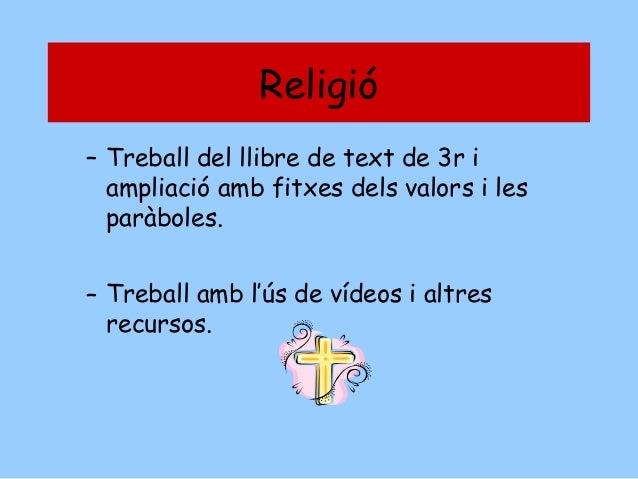 Religió – Treball del llibre de text de 3r i ampliació amb fitxes dels valors i les paràboles. – Treball amb l'ús de vídeo...