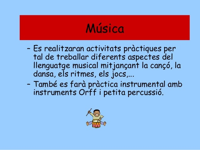 Música  Música  – Es realitzaran activitats pràctiques per tal de treballar diferents aspectes del llenguatge musical mitj...