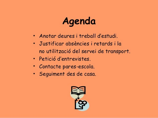 Agenda • Anotar deures i treball d'estudi. • Justificar absències i retards i la no utilització del servei de transport. •...