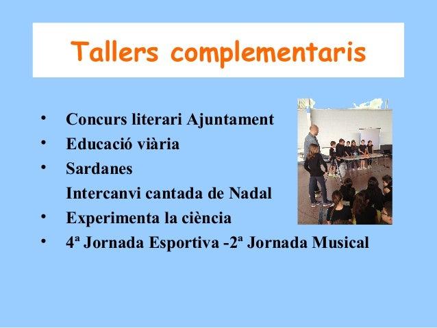 Tallers complementaris • • • • •  Concurs literari Ajuntament Educació viària Sardanes Intercanvi cantada de Nadal Experim...