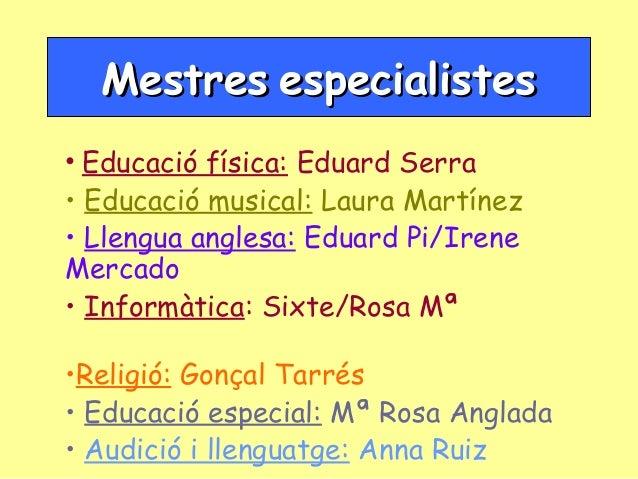 Mestres especialistes • Educació física: Eduard Serra • Educació musical: Laura Martínez • Llengua anglesa: Eduard Pi/Iren...