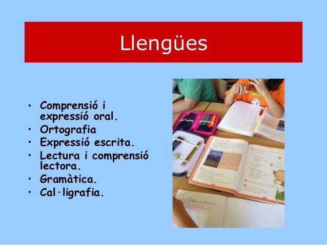 Llengües • Comprensió i expressió oral. • Ortografia • Expressió escrita. • Lectura i comprensió lectora. • Gramàtica. • C...