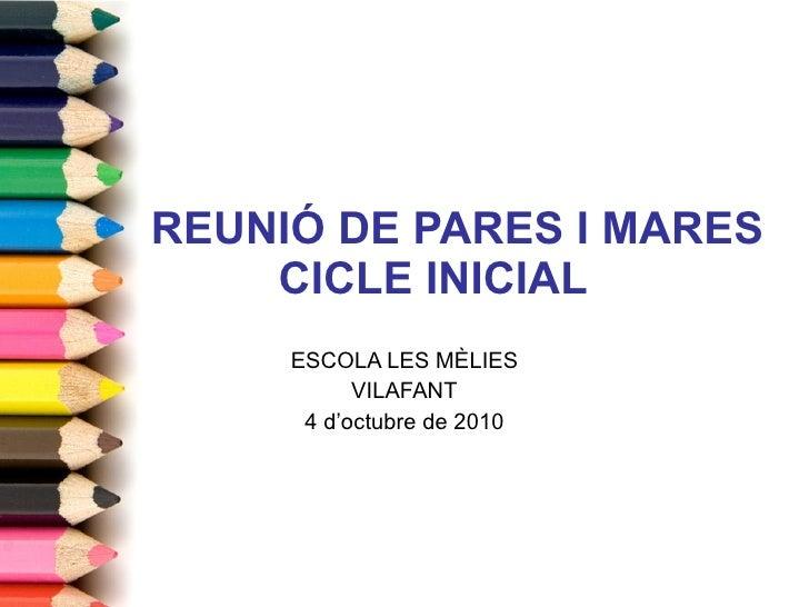 REUNIÓ DE PARES I MARES CICLE INICIAL ESCOLA LES MÈLIES VILAFANT 4  d'octubre  de 2010