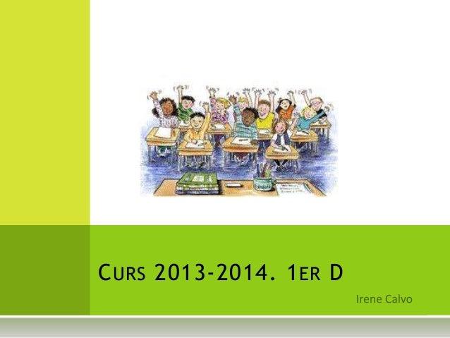 CURS 2013-2014. 1ER D