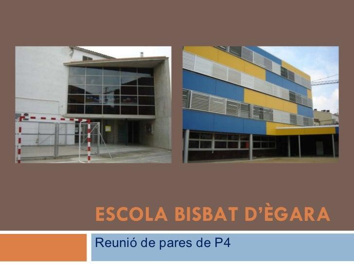 ESCOLA BISBAT D'ÈGARA Reunió de pares de P4