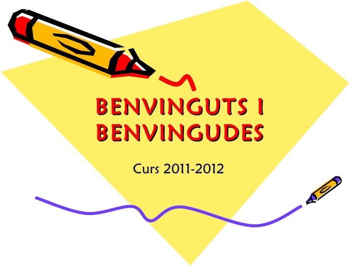 BENVINGUTS I BENVINGUDES Curs 2011-2012