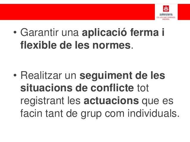 • Garantir una aplicació ferma i flexible de les normes. • Realitzar un seguiment de les situacions de conflicte tot regis...