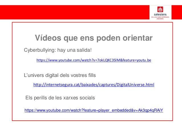 Vídeos que ens poden orientar https://www.youtube.com/watch?v=7okLQKC3SlM&feature=youtu.be http://internetsegura.cat/baixa...