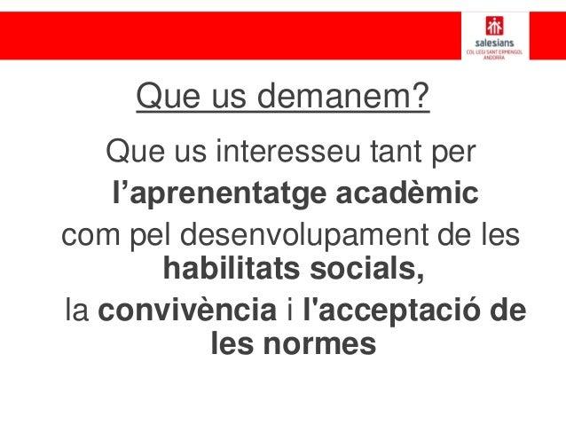 Que us demanem? Que us interesseu tant per l'aprenentatge acadèmic com pel desenvolupament de les habilitats socials, la c...