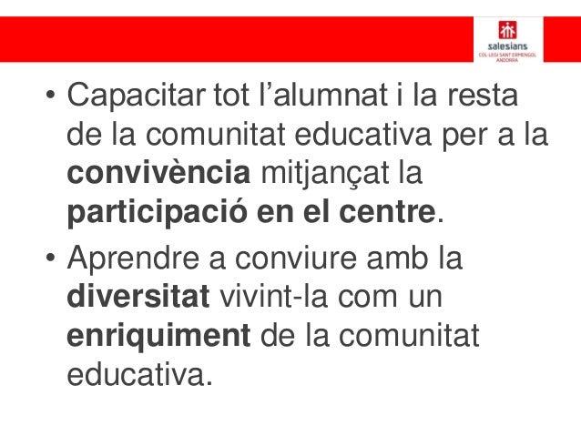 • Capacitar tot l'alumnat i la resta de la comunitat educativa per a la convivència mitjançat la participació en el centre...
