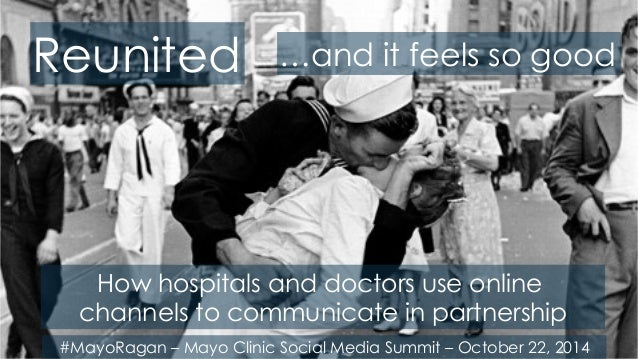 Reunited …and it feels so good  How hospitals and doctors use online  channels to communicate in partnership  #MayoRagan –...