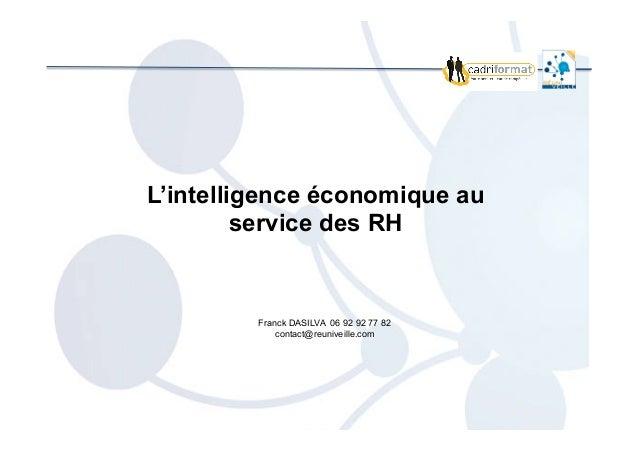 L'intelligence économique au service des RH Franck DASILVA 06 92 92 77 82 contact@reuniveille.com