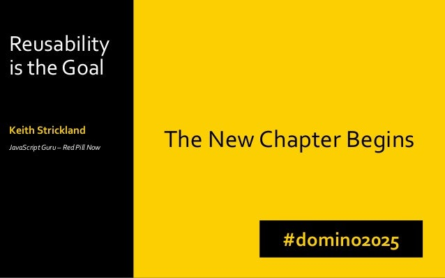 Reusability is the Goal Keith Strickland JavaScript Guru – Red Pill Now The New Chapter Begins #domino2025