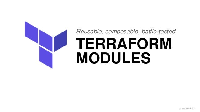 Reusable, composable, battle-tested TERRAFORM MODULES gruntwork.io