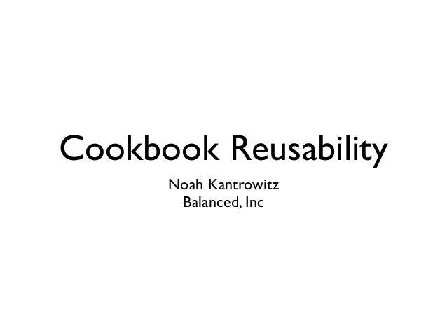 Cookbook Reusability Noah Kantrowitz Balanced, Inc