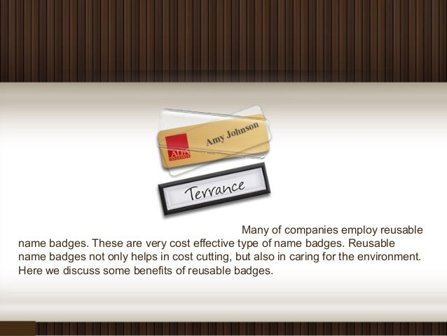 Many of companies employ reusable name badges. These are very cost effective type of name badges. Reusable name badges not...