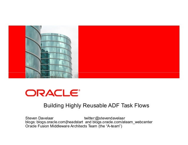 <Insert Picture Here>          Building Highly Reusable ADF Task FlowsSteven Davelaar                    twitter:@stevenda...