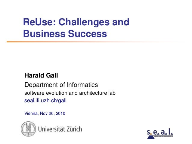 ReUse: Challenges and Business Success Harald Gall Department of Informatics software evolution and architecture lab seal....