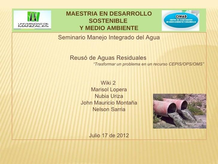 MAESTRIA EN DESARROLLO        SOSTENIBLE     Y MEDIO AMBIENTESeminario Manejo Integrado del Agua    Reusó de Aguas Residua...