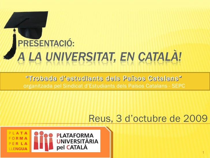 """Reus, 3 d'octubre de 2009 """" Trobada d'estudiants dels Països Catalans""""  organitzada pel Sindicat d'Estudiants dels Països ..."""