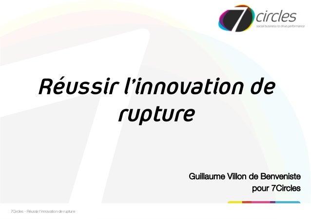 Réussir l'innovation de rupture Guillaume Villon de Benveniste pour 7Circles 7Circles - Réussir l'innovation de rupture