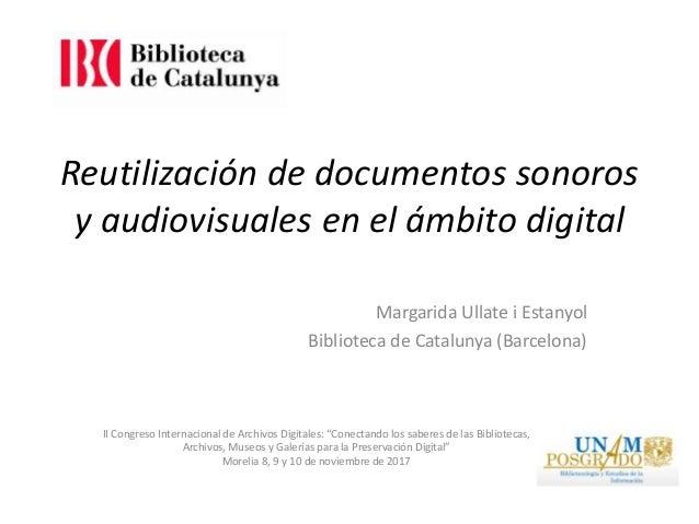 Reutilización de documentos sonoros y audiovisuales en el ámbito digital II Congreso Internacional de Archivos Digitales: ...