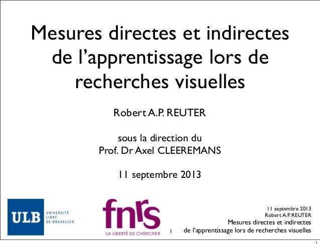 11 septembre 2013 Robert A.P. REUTER Mesures directes et indirectes de l'apprentissage lors de recherches visuelles Mesure...