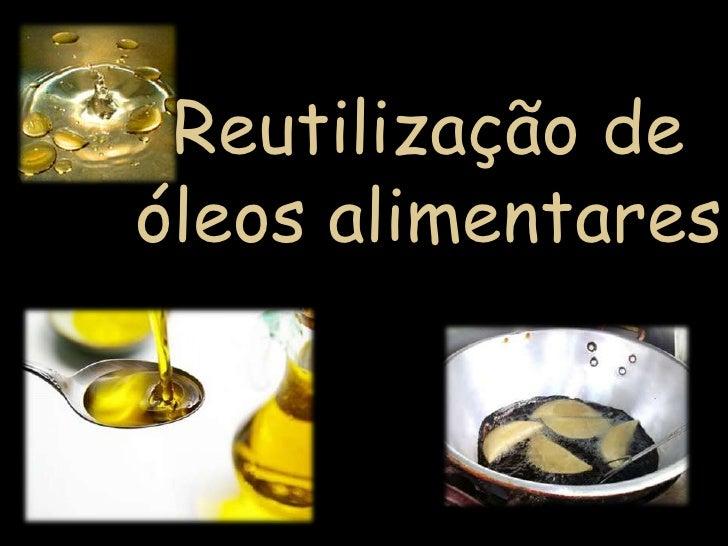 Reutilização de óleos alimentares