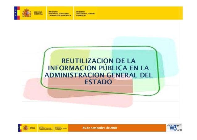 REUTILIZACION DE LA INFORMACION PÚBLICA EN LAINFORMACION PÚBLICA EN LA ADMINISTRACION GENERAL DEL ESTADO 25denoviembred...
