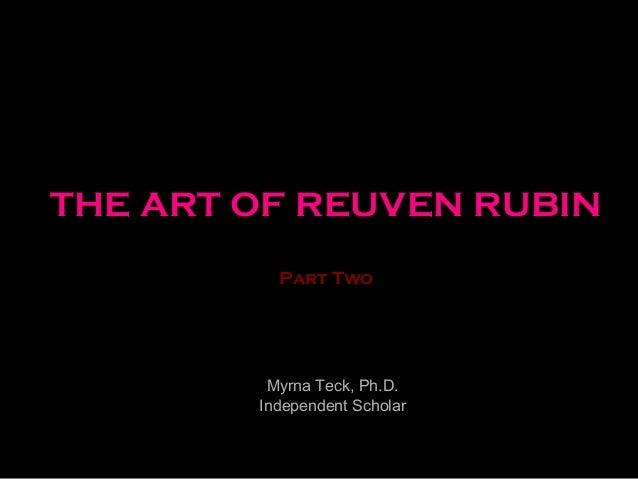 THE ART OF REUVEN RUBIN Part Two Myrna Teck, Ph.D. Independent Scholar 1