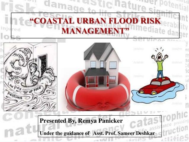 """COASTAL URBAN FLOOD RISKMANAGEMENT""Presented By, Remya PanickerUnder the guidance of Asst. Prof. Sameer Deshkar"