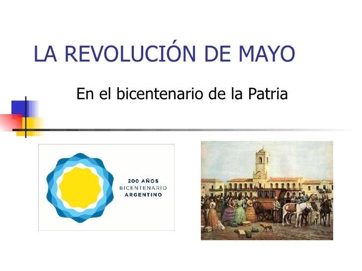 LA REVOLUCIÓN DE MAYO En el bicentenario de la Patria