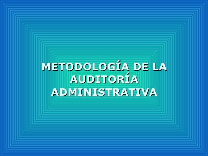 METODOLOGÍA DE LA AUDI T ORÍA ADMINISTRATIVA