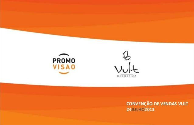 CONVENÇÃO DE VENDAS VULT 24JULHO2013