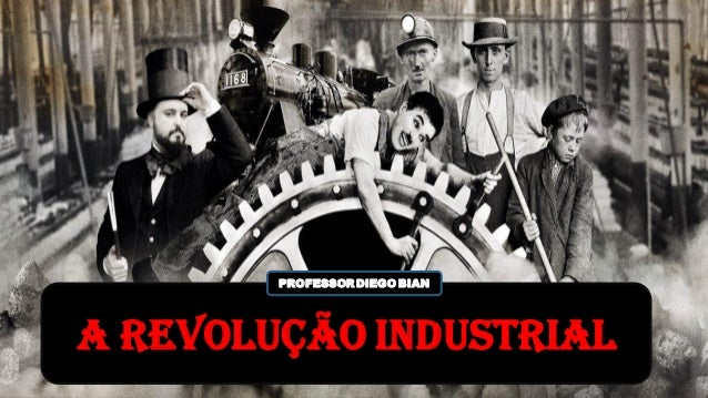 This is your presentation title A REVOLUÇÃO INDUSTRIAL PROFESSOR DIEGO BIAN
