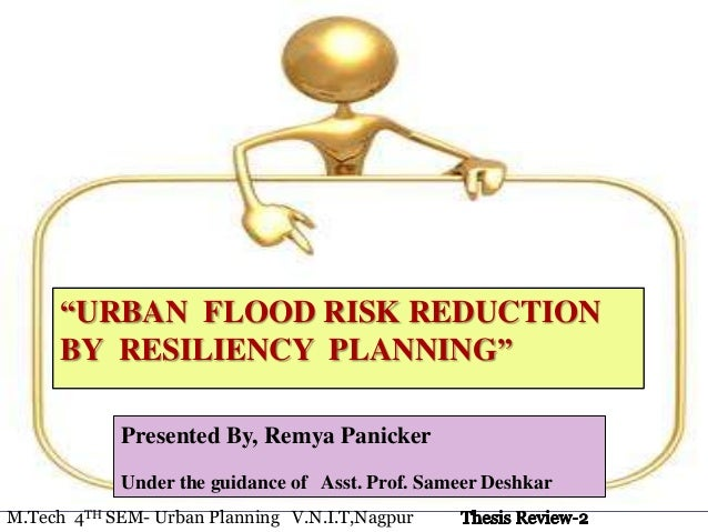 """""""URBAN FLOOD RISK REDUCTIONBY RESILIENCY PLANNING""""Presented By, Remya PanickerUnder the guidance of Asst. Prof. Sameer Des..."""