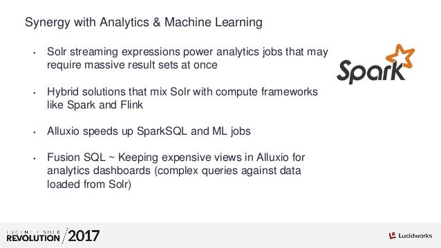 1 01 Synergy with Analytics & Machine Learning • Solr streaming expressions power analytics jobs that may require massive ...