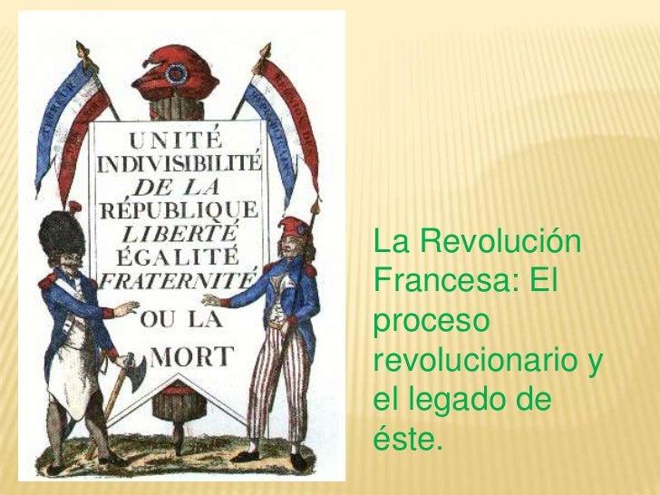 La RevoluciónFrancesa: Elprocesorevolucionario yel legado deéste.