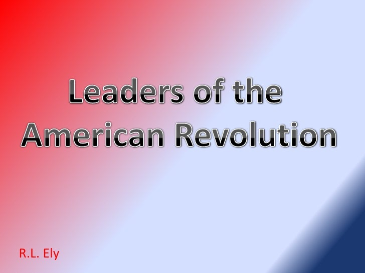 Leaders of the <br />American Revolution<br />R.L. Ely<br />